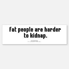 Fat People Are Harder To Kidn Bumper Bumper Bumper Sticker