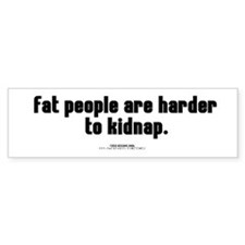 Fat People Are Harder To Kidn Bumper Stickers