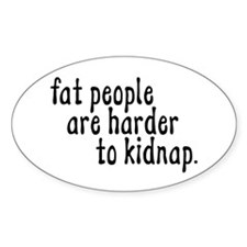 Fat People Are Harder To Kidn Oval Decal