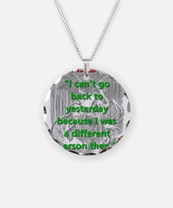 I Cant Go Back To Yesterday - L Carroll Necklace