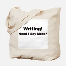 Writing! Need I Say More? Tote Bag