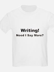 Writing! Need I Say More? Kids T-Shirt