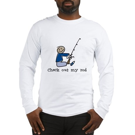 Check out my rod Long Sleeve T-Shirt