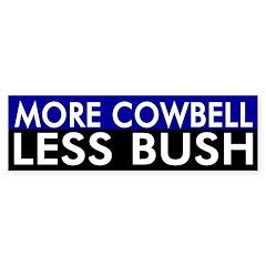More Cowbell, Less Bush bumper sticker