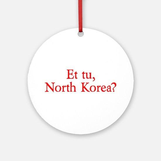 Et tu, North Korea? Ornament (Round)