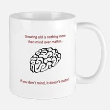 Growing old quote - mind over matter Mug