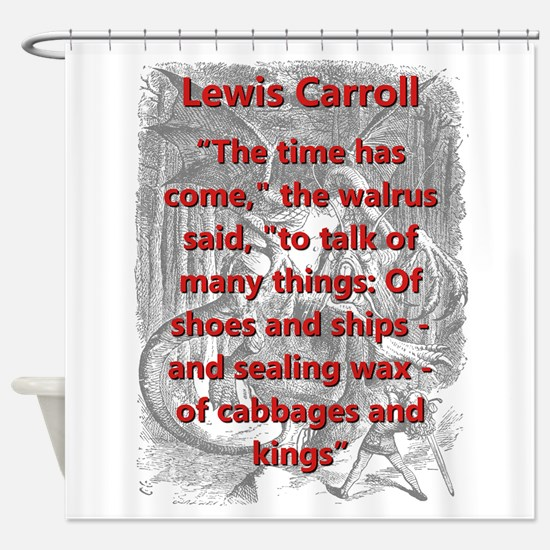 The Time Has Come - L Carroll Shower Curtain