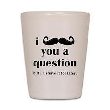 I moustache you a question Shot Glass