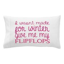 Give me my flip flops Pillow Case