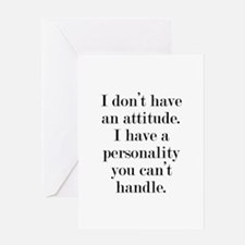 I don't have an attitude Greeting Card