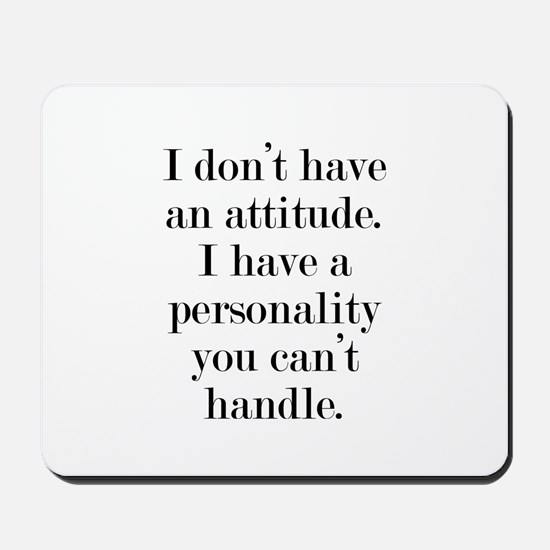 I don't have an attitude Mousepad