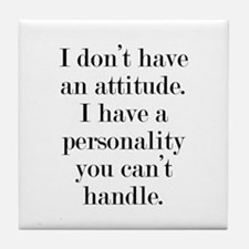 I don't have an attitude Tile Coaster