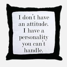 I don't have an attitude Throw Pillow