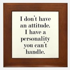 I don't have an attitude Framed Tile