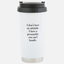 I don't have an attitude Travel Mug