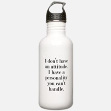 I don't have an attitude Water Bottle