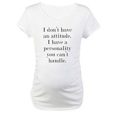 I don't have an attitude Shirt