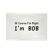 Of course I'm right. I'm Bob. Rectangle Magnet