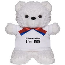 Of course I'm right. I'm Bob. Teddy Bear