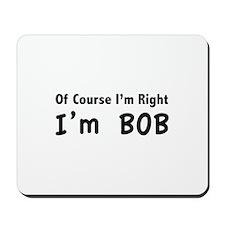 Of course I'm right. I'm Bob. Mousepad