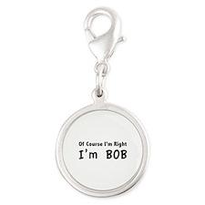 Of course I'm right. I'm Bob. Silver Round Charm
