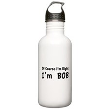 Of course I'm right. I'm Bob. Water Bottle
