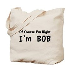 Of course I'm right. I'm Bob. Tote Bag