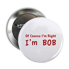 "Of course I'm right. I'm Bob. 2.25"" Button (100 pa"