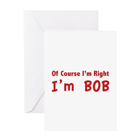 Of course I'm right. I'm Bob. Greeting Card