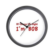 Of course I'm right. I'm Bob. Wall Clock
