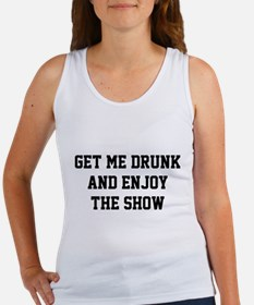 Get Me Drunk And Enjoy The Show Women's Tank Top