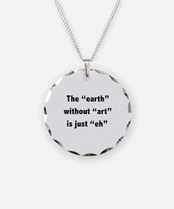The earth without art is just eh Necklace