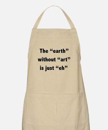 The earth without art is just eh Apron