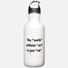 The earth without art is just eh Water Bottle