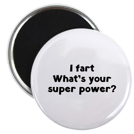 """I fart. What's you super power? 2.25"""" Magnet (10 p"""