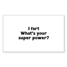 I fart. What's you super power? Decal