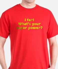 I fart. What's you super power? T-Shirt