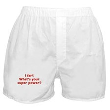 I fart. What's you super power? Boxer Shorts