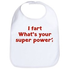 I fart. What's you super power? Bib