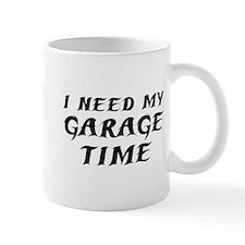 I Need My Garage Time Mug