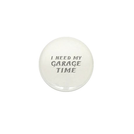 I Need My Garage Time Mini Button (10 pack)
