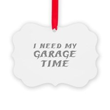 I Need My Garage Time Ornament