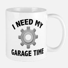 I Need My Garage Time Mug