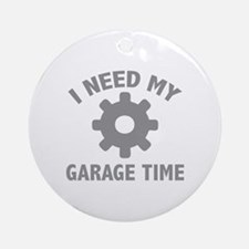 I Need My Garage Time Ornament (Round)