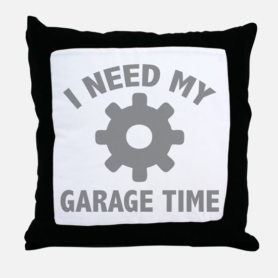 I Need My Garage Time Throw Pillow