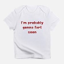 I'm probably gonna fart soon Infant T-Shirt