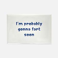I'm probably gonna fart soon Rectangle Magnet