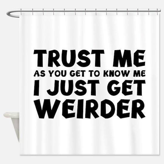 I Just Get Weirder Shower Curtain