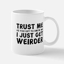 I Just Get Weirder Mug