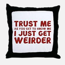 I Just Get Weirder Throw Pillow